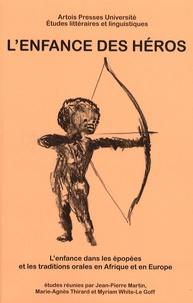 Marie-Agnès Thirard et Jean-Pierre Martin - L'enfance des héros - L'enfance dans les épopées et les traditions orales en Afrique et en Europe.