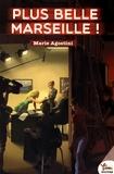 Marie Agostini - Plus belle Marseille !.