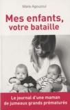 Marie Agouzoul - Mes enfants, votre bataille - Journal d'une maman de jumeaux grands prématurés.