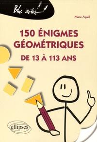 Marie Agrell - 150 énigmes géométriques de 13 à 113 ans.