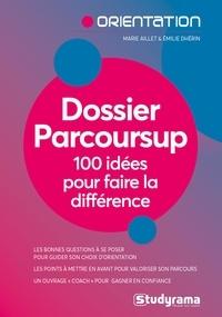 Marie Aillet et Emilie Dhérin - Dossier Parcoursup - 100 idées pour faire la différence.