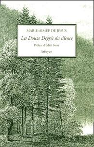 Marie-Aimée de Jésus - Les Douzes degrés du silence - Et autres opuscules.