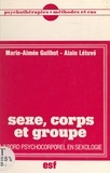 Marie-Aimée Guilhot et Alain Létuvé - Sexe, corps et groupe - L'abord psychocorporel en sexologie.