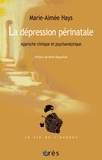 Marie-Aimée Hays - La dépression périnatale - Approche clinique et psychanalytique.