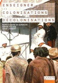 Marie-Albane de Suremain et Sophie Dulucq - Enseigner les colonisations et les décolonisations.