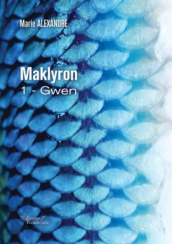Marie Alexandre - Maklyron Tome 1 : Gwen.