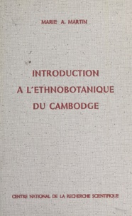 Marie Alexandrine Martin - Introduction à l'ethnobotanique du Cambodge.