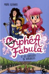 Marie Alhinho - Orphéa Fabula  : Orphéa Fabula et les coulisses de Versailles.