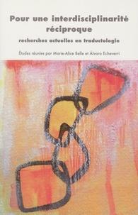Marie-Alice Belle et Alvaro Echeverri - Pour une interdisciplinarité réciproque - Recherches actuelles en traductologie.