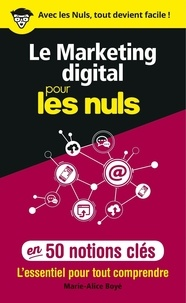 Marie-Alice Boyé - Le marketing digital pour les nuls en 50 notions clés.