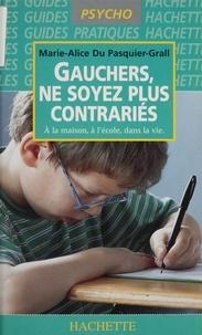 Marie-Alice Du Pasquier-Grall - Gauchers, ne soyez plus contrariés - À la maison, à l'école, dans la vie.