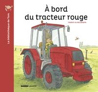 Marie-Aline Bawin - La bibliothèque de Tom  : A bord du tracteur rouge.
