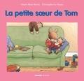 Marie-Aline Bawin et Christophe Le Masne - La petite soeur de Tom.