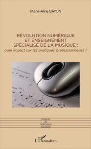 Marie-Aline Bayon - Révolution numérique et enseignement spécialisé de la musique - Quel impact sur les pratiques professionnelles ?.