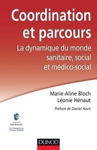 Marie-Aline Bloch et Léonie Hénaut - Coordination et parcours - La dynamique du monde sanitaire, social et médico-social.