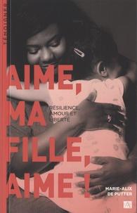 Télécharger des ebooks google android Aime, ma fille, aime !  - Résilience, amour et liberté in French