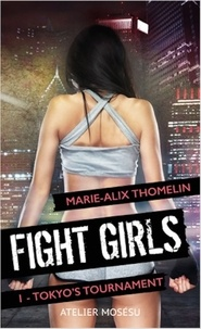 Marie-Alix Thomelin - Fight Girls Tome 1 : Tokyo's tournament.