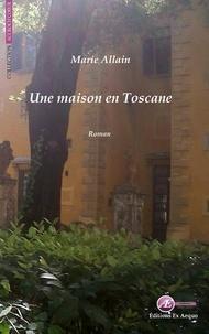 Marie Allain - Une maison en Toscane.