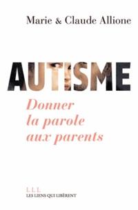 Marie Allione et Claude Allione - Autisme - Donner la parole aux parents.