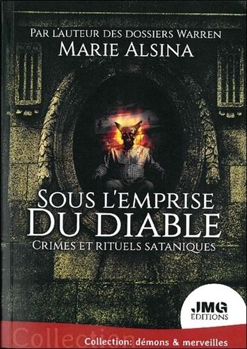 Marie Alsina - Sous l'emprise du diable - Crimes et rituels sataniques.
