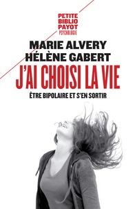 J'ai choisi la vie- Etre bipolaire et s'en sortir - Marie Alvery |