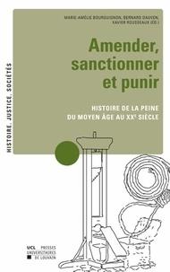 Marie-Amélie Bourguignon et Bernard Dauven - Amender, sanctionner et punir - Recherches sur l'histoire de la peine, du Moyen Age au XXe siècle.