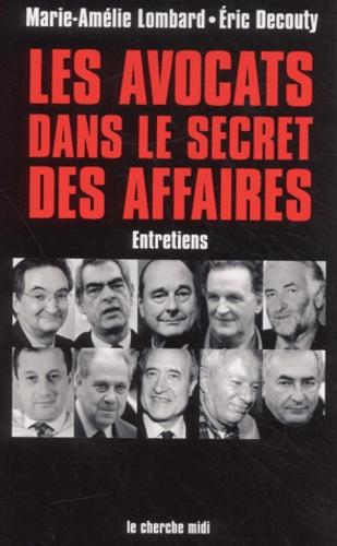 Marie-Amélie Lombard et Eric Decouty - Les avocats dans le secret des affaires. - Entretiens.