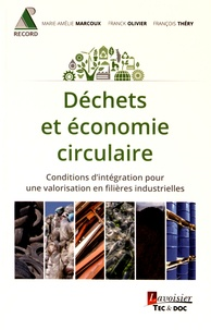 Marie-Amélie Marcoux et Franck Olivier - Déchets et économie circulaire - Consitions d'intégration pour une valorisation en filières industrielles.