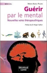 Marie-Amélie Picard - Guérir par le mental - Nouvelles voies thérapeutiques.
