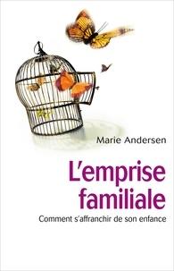 Marie Andersen - L'emprise familiale - Comment s'affranchir de son enfance et choisir enfin sa vie.