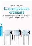 Marie Andersen - La manipulation ordinaire.