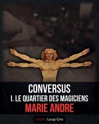 Marie André et Editions Loup gris - Conversus - I. Le Quartier des Magiciens.