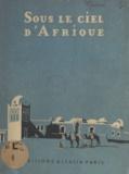 Marie-André du Sacré-Cœur et  Durrieu - Sous le ciel d'Afrique.