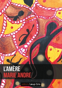 Marie André et  Editions Loup Gris - L'amère.