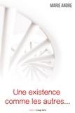 Marie André - Une existence comme les autres… - Roman.