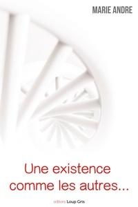 Marie ANDRE - Une existence comme les autres… - Roman.