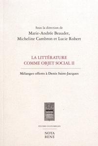 Marie-Andrée Beaudet et Micheline Cambron - La littérature comme objet social - Mélanges offerts à Denis Saint-Jacques.