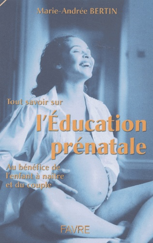 Marie-Andrée Bertin - L'éducation prénatale naturelle.