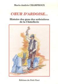 Marie-Andrée Champroux - Coeur d'ardoise - Histoire des gens des ardoisières de la Chatellerie 1850-1885.