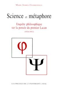 Marie-Andrée Charbonneau - Science et métaphore - Enquête philosophique sur la pensée du premier Lacan (1926-1953).