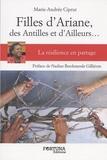 Marie-Andrée Ciprut - Filles d'Ariane, des Antilles et d'ailleurs... - La résilience en partage.