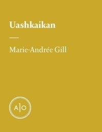 Marie-Andrée Gill - Uashkaikan.