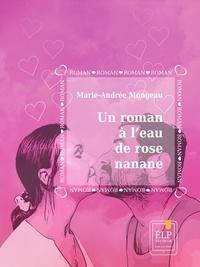 Marie-Andrée Mongeau - Un roman à l'eau de rose nanane.