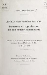 Marie-Andrée Ricau - Azorín (José Martinez Ruiz dit) : structure et signification de son œuvre romanesque - Extraits de la thèse de Doctorat d'État ès lettres soutenue devant l'Université de Nice, le 12 mars 1974.