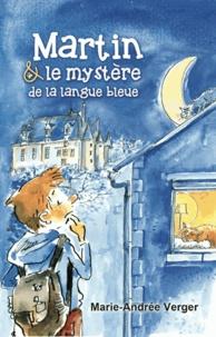 Marie-Andrée Verger - Martin et le mystère de la langue bleue.