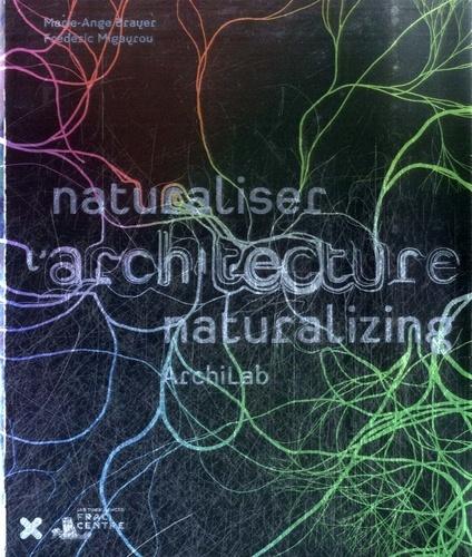 Marie-Ange Brayer et Frédéric Migayrou - Naturaliser l'architecture.