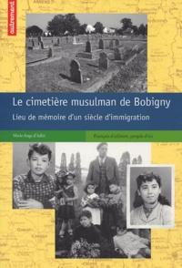 Marie-Ange d' Adler - Le cimetière musulman de Bobigny - Lieu de mémoire d'un siècle d'immigration.