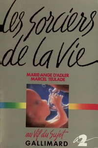 Marie-Ange d' Adler et Marcel Teulade - Les Sorciers de la vie.