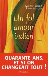 Marie-Ange Faugérolas - Un fol amour indien.