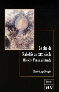Marie-Ange Fougère - Le rire de Rabelais au XIXe siècle - Histoire d'un malentendu.